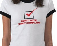 Don't Vote - Don't Complain T-shirt